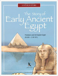 The Story of Early Ancient Egypt, Prehistoric and Old Kingdom Egypt (20,000 – 2,181 B.C.)